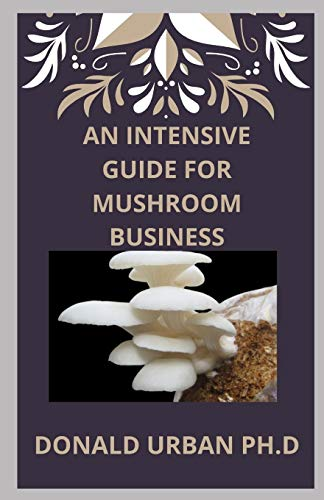 AN INTENSIVE GUIDE FOR MUSHROOM BUSINESS
