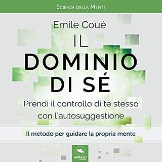Il dominio di sé     Prendi il controllo di te stesso con l'autosuggestione              Di:                                                                                                                                 Emile Coue                               Letto da:                                                                                                                                 Francesca Di Modugno                      Durata:  1 ora e 17 min     16 recensioni     Totali 3,9