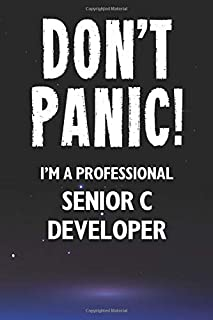 Don't Panic! I'm A Professional Senior C Developer: Customized 100 Page Lined Notebook Journal Gift For A Busy Senior C De...
