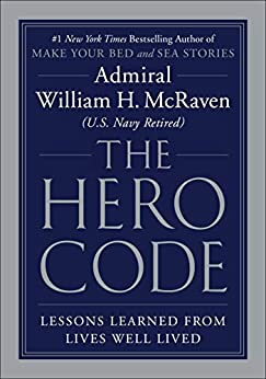 The Hero Code: Lessons Learned from Lives Well Lived (English Edition) por [Admiral William H. McRaven]