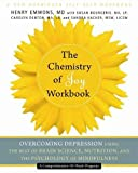 Chemistry of Joy Workbook: Overcoming Depression Using the Best of Brain Science, Nutrition, and the Psychology of Mindfulness (A New Harbinger Self-Help Workbook)