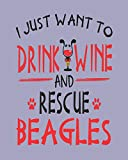 I Just Want to Drink Wine and Rescue Beagles: 8x10 Weekly Planner for Anyone Looking to Adopt a Beagle