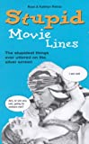 Stupid Movies Lines - The Stupidest Things Ever Uttered on the Silver Screen