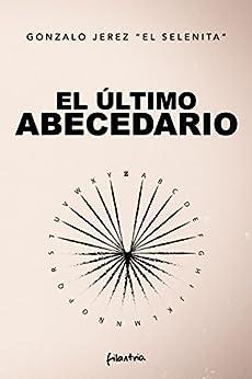 """El último abecedario de [Gonzalo Jerez """"El Selenita""""]"""