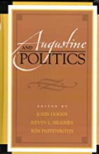 Augustine and Politics (Augustine in Conversation: Tradition and Innovation Book 15)