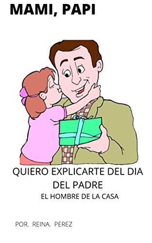 MAMI, PAPI, QUIERO EXPLICARTE DEL DIA DEL PADRE: EL HOMBRE DE LA CASA (Spanish Edition)