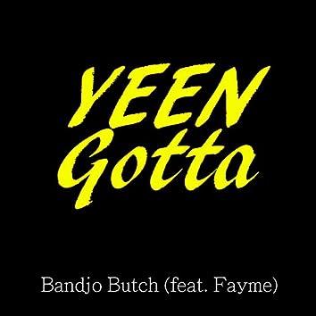 Yeen Gotta (feat. Fayme)