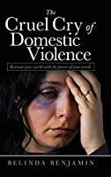 The Cruel Cry of Domestic Violence: Recreate Your World With the Power of Your Words