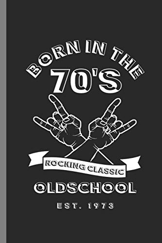Born in the 70's Rocking classic Oldschool: 46th Birthday Celebration Gift Born In The 70's Rocking Classic 1973 Party Birth Anniversary (6'x9') Dot Grid notebook Journal to write in
