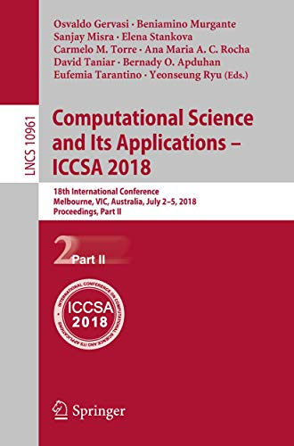 Computational Science and Its Applications – ICCSA 2018: 18th International Conference, Melbourne, VIC, Australia, July 2-5, 2018, Proceedings, Part II (Lecture Notes in Computer Science, Band 10961)