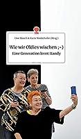 Wie wir Oldies wischen;-) Eine Generation lernt Handy. Life is a Story - story.one