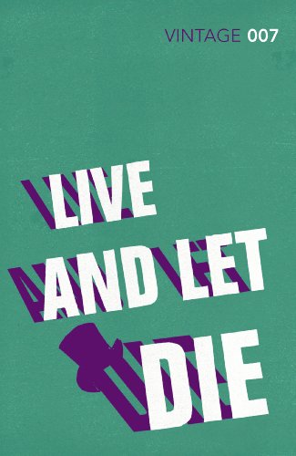 Live And Let Die. Vintage Classics: Ian Fleming (James Bond 007)