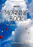 Mon Morning Book: Ma routine du matin / Un carnet pour vous aider à changer votre vie (90 jours)