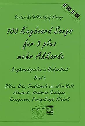 100 Keyboard Songs für 3 plus mehr Akkorde: Oldies, Hits, Traditionals aus aller Welt, Deutsche Schlager, Evergreens, Party-Songs, Klassik