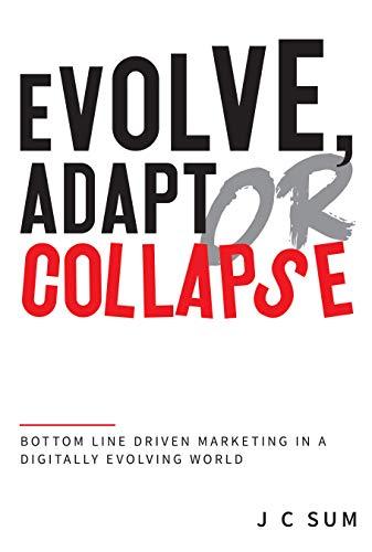 Evolve, Adapt or Collapse: Bottom Line Driven Marketing in a Digitally Evolving World