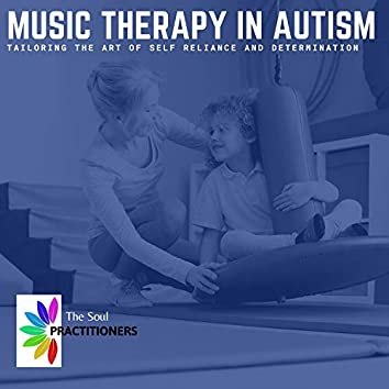 Music Therapy In Autism - Tailoring The Art Of Self Reliance And Determination