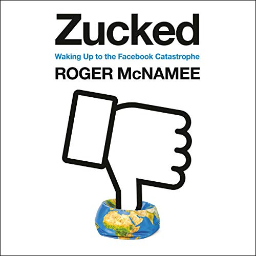 Zucked     Waking Up to the Facebook Catastrophe              Written by:                                                                                                                                 Roger McNamee                               Narrated by:                                                                                                                                 Roger McNamee                      Length: 12 hrs and 24 mins     14 ratings     Overall 4.6
