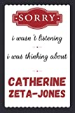 Sorry i wasn t listening i was thinking about Catherine Zeta-Jones: Catherine Zeta-Jones Journal Diary Notebook, perfect gift for all Catherine Zeta-Jones lovers,120 lined pages 6x9 inches