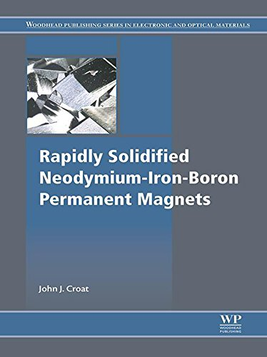 Rapidly Solidified Neodymium-Iron-Boron Permanent Magnets (Woodhead Publishing Series in Electronic and Optical Materials) (English Edition)