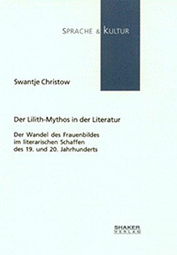 Der Lilith-Mythos in der Literatur - Der Wandel des Frauenbildes im literarischen Schaffen des 19. und 20. Jahrhunderts (Sprache und Kultur)