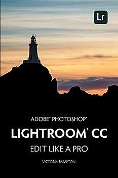 Adobe Photoshop Lightroom CC - Edit Like a Pro   2018 Release