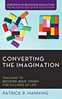Converting the Imagination (Horizons in Religious Education)
