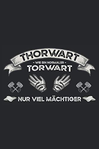 Thorwart - Wie ein normler Torwart: Kleines Torhüter Notizbuch für Männer - Lustiges Torwart Zubehör - Super für Papa, den Freund oder den Ehemann - Perfekt für Spieler und Trainer