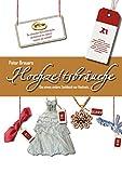 Hochzeitsbräuche: Das etwas andere Sachbuch zur Hochzeit