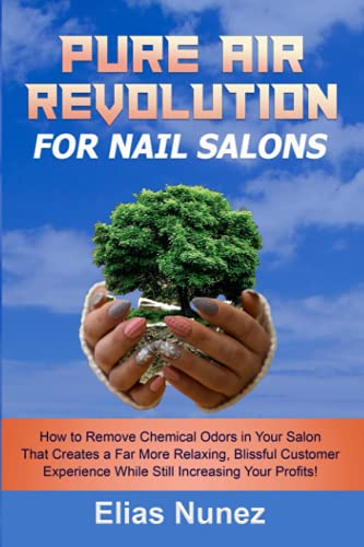 Pure Air Revolution For Nail Techs: How to Remove Chemical Odors in Your Salon That Creates a Far More Relaxing, Blissful Customer Experience While Still Increasing Your Profits! 🔥