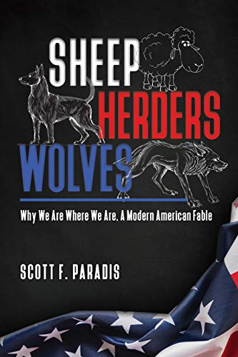 SHEEP HERDERS WOLVES: WHY WE ARE WHERE WE ARE: A MODERN AMERICAN FABLE (English Edition)
