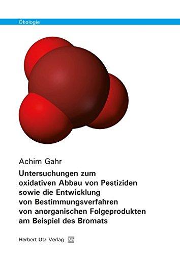 Untersuchungen zum oxidativen Abbau von Pestiziden sowie die Entwicklung von Bestimmungsverfahren von anorganischen Folgeprodukten am Beispiel des Bromats (Ökologie)