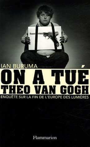 On a tué Theo Van Gogh : Enquête sur la fin de l'Europe des Lumières