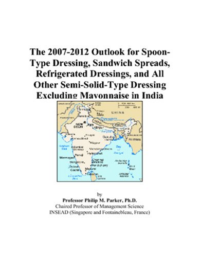 The 2007-2012 Outlook for Spoon-Type Dressing, Sandwich Spreads, Refrigerated Dressings, and All Other Semi-Solid-Type Dressing Excluding Mayonnaise in India