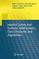 Implicit Curves and Surfaces: Mathematics, Data Structures and Algorithms