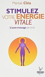 Stimulez Votre Energie Vitale de Chia Mantak