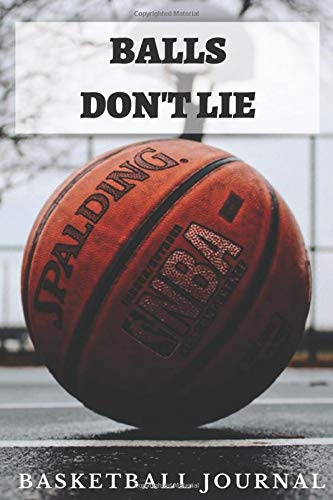 BALLS DON'T LIE: A 6X9 100 page basketball journal to help you become the next star nba player