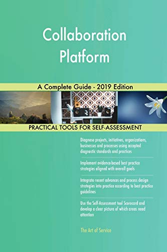 Collaboration Platform A Complete Guide - 2019 Edition