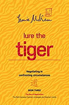 Lure the Tiger: Negotiating in confronting circumstances (The Dao of Negotiation: The Path between Eastern strategies and Western minds Book 3) by [Leonie McKeon]