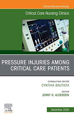 Pressure Injuries Among Critical Care Patients, An Issue of Critical Care Nursing Clinics of North America EBook (The Clinics: Nursing) (English Edition)