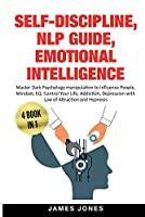 Self-Discipline, Nlp Guide, Emotional Intelligence: Master Dark Psychology Manipulation to Influence People, Mindset, EQ. Control Your Life, Addiction, Depression with Law of Attraction and Hypnosis