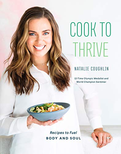 Cook to Thrive: Recipes to Fuel Body and Soul: A Cookbook