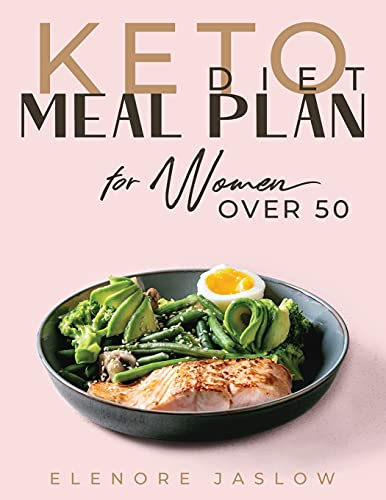 Keto Diet Meal Plan for Women Over 50: Ketogenic Cookbook for Easy Meal Planning. 28 Days of Low-Carb Recipes to Boost Your Metabolism and Lose Weight. Start a Healthy Lifestyle for a Happy Menopause
