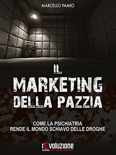 Il Marketing della Pazzia: Come la psichiatria rende il mondo schiavo delle droghe (La Via dell'Informazione)