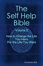How to Change the Life You Have For the Life You Want (The Self Help Bible Book 2) (English Edition)