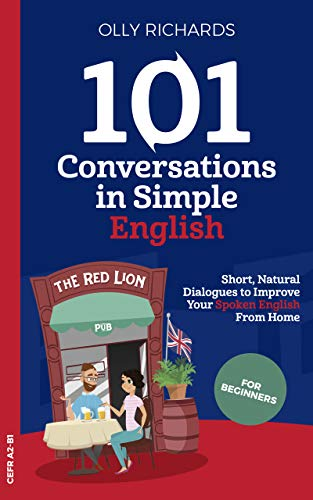 101 Conversations in Simple English: Short Natural Dialogues to Boost Your Confidence & Improve Your Spoken English (101 Conversations in English Book 1) (English Edition)