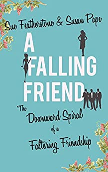 A Falling Friend: A Witty and Smart Chick Lit with Attitude (FRIENDS Book 1) by [Sue Featherstone, Susan Pape]