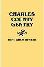 Charles County Gentry: A Genealgoical History of Six Emigrants--Thomas Dent, John Dent, Richard Edelen, John Hanson, George Newman, Humphrey Warren. All Scions of Armorial Families of Old England Who Settled in Charles County, Maryland, and Their Descenda (Paperback) - Common