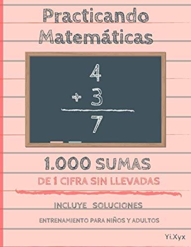 Practicando Matemáticas 1000 sumas de 1 cifra sin llevadas – Incluye soluciones – Entrenamiento para niños y adultos