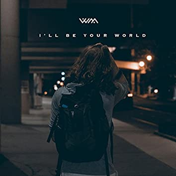 I'll Be Your World
