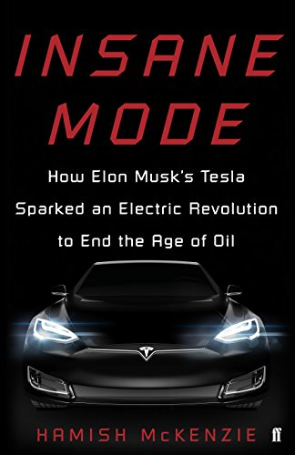 Insane Mode: Inside Tesla and Elon Musk\'s Mission to Save the World
